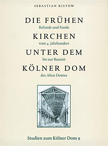 Die frühen Kirchen unter dem Kölner Dom.: RISTOW (Sebastian)