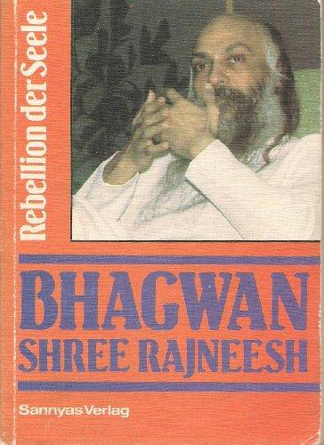Rebellion der Seele: Osho ; Bhagwan Shree Rajneesh