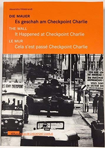 The Wall: It Happened At Checkpoint Charlie: Hildebrandt, Alexandra
