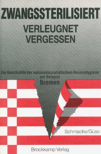 9783922496069: Zwangssterilisiert, verleugnet, vergessen: Zur Geschichte der nationalsozialistischen Rassenhygiene am Beispiel Bremen (German Edition)