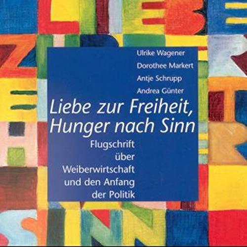 Liebe zur Freiheit, Hunger nach Sinn: Flugschrift: Ulrike Wagener; Dorothee