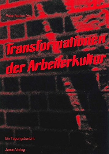 Transformationen der Arbeiterkultur: Peter Assion