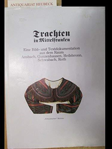 9783922575023: Trachten in Mittelfranken. Eine Bild- und Textdokumentation aus dem Raum Ansbach, Gunzenhausen, Heilsbronn, Schwabach, Roth