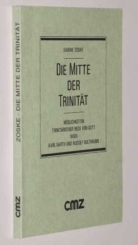 Die Mitte der Trinität. Möglichkeiten trinitarischer Rede: Zoske, Sabine