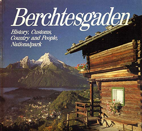 9783922590040: Berchtesgaden -- History, Customs, Country and People, Nationalpark