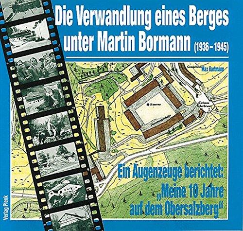 9783922590521: Die Verwandlung eines Berges unter Martin Bormann: Ein Augenzeuge berichtet: Meine 10 Jahre auf dem Obersalzberg (Livre en allemand)