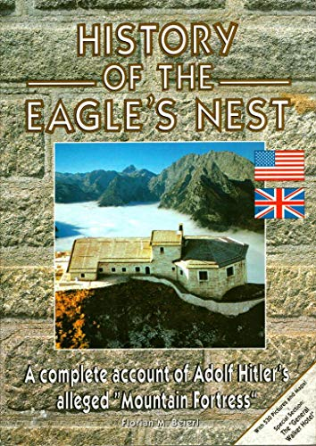 9783922590774: History Of The Eagle's Nest: A complete account of Adolf Hitler's alleged