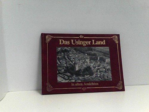 Das Usinger Land in alten Ansichten : e. Bilddokumentation aus alter Zeit. zsgest. u. getextet von ...