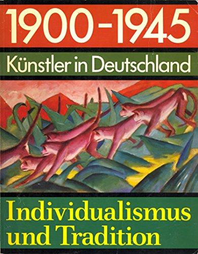 1900-1945. Künstler in Deutschland. Individualismus und Tradition.: Osterwold, Tilman und