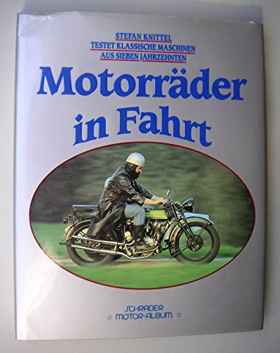 9783922617723: Motorräder in Fahrt. Stefan Knittel testet klassische Maschinen aus sieben Jahrzehnten