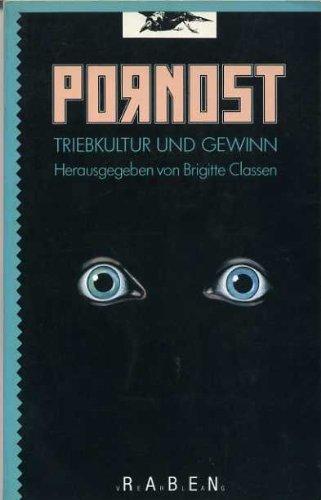 Pornost. Triebkultur und Gewinn.