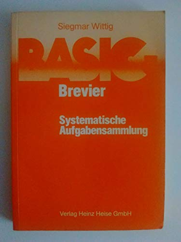 BASIC-Brevier; Systematische Aufgabensammlung : 207 Aufgaben mit kommentierten Lösungsprogrammen u. zahlr. Lösungsvarianten. - Wittig, Siegmar