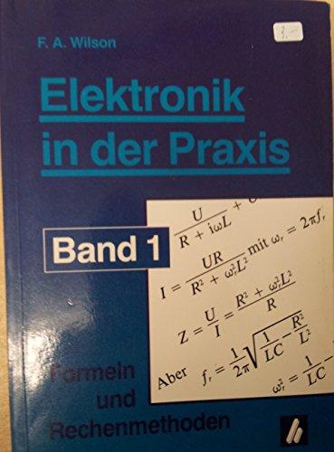 Elektronik in der Praxis. Band 1 - F A Wilson