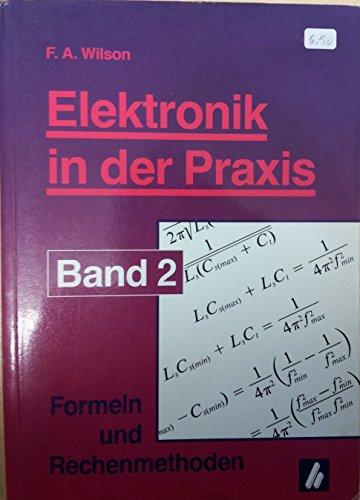 Elektronik in der Praxis, Bd.2: Formeln und Rechenmethoden - Wilson, F. A.