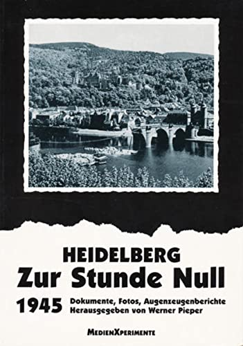 9783922708131: Heidelberg - Zur Stunde Null 1945: Dokumente, Fotos, Augenzeugenberichte