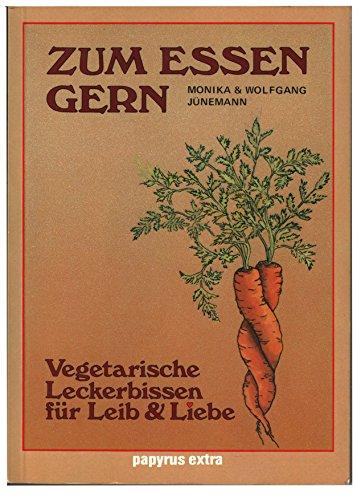 Zum Essen gern vegetar. Leckerbissen für Leib: Jünemann, Monika und