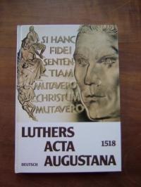Luthers Acta augustana 1518 Deutsch: Dokumente vom: Luther, Martin