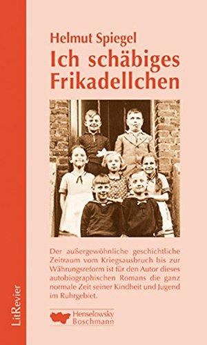 9783922750208: Ich schäbiges Frikadellchen: Der aussergewöhnliche geschichtliche Zeitraum vom Kriegsausbruch bis zur Währungsreform ist für den Autor dieses ... Zeit seiner Kindheit und Jugend im Ruhrgebiet