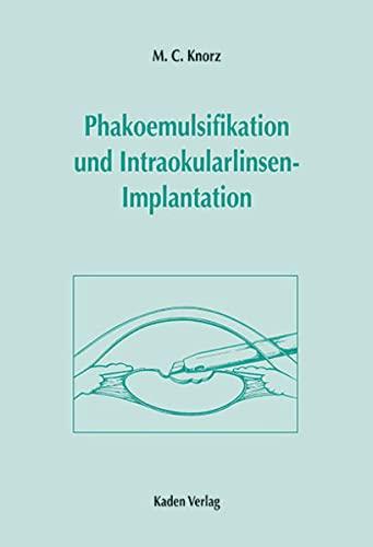 Phakoemulsifikation und Intraokularlinsenimplantation, m. CD-ROM: M. C. Knorz