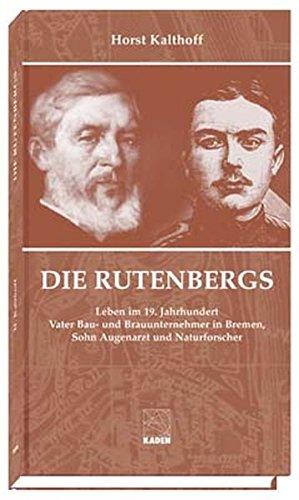 9783922777892: Die Rutenbergs: Leben im 19. Jahrhundert - Vater Bau- und Brauunternehmer in Bremen, Sohn Augenarzt und Naturforscher