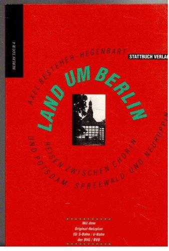 Land um Berlin, Reisen zwischen Chorin und Potsdam, Spreewald und Neuruppin,