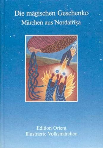 9783922825203: Die magischen Geschenke: Märchen aus Nordafrika