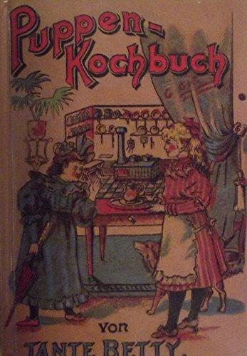 Nürnberger Puppen-Kochbuch Herausgegeben von Tante Betty.: Riedl, Christine Charlotte: