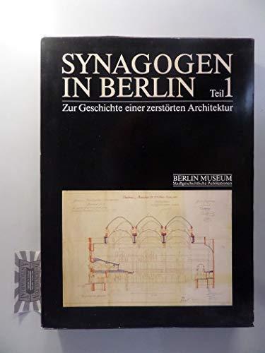 Synagogen in Berlin. Zur Geschichte einer zerstörten
