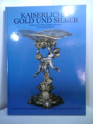 Kaiserliches Gold und Silber. Schätze der Hohenzollern: Schadt, Hermann, Schneider,