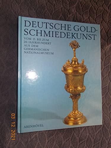 Deutsche Goldschmiedekunst vom 15. bis zum 20. Jahrhundert aus dem Germanischen Nationalmuseum.: ...
