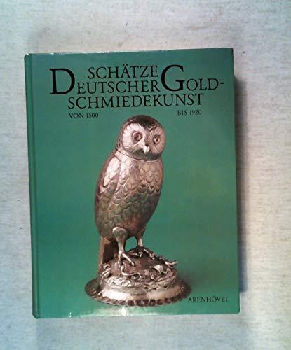 Schätze Deutscher Gold-Schmiedekunst von 1500 bis 1920: Pechstein, Klaus. Meininghaus, Heiner