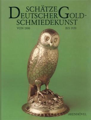 Schätze deutscher Goldschmiedekunst von 1500 bis 1920: Heiner Meininghaus