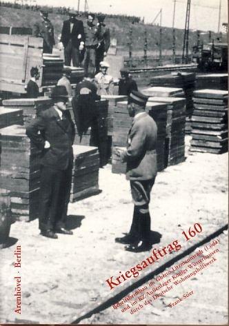 9783922912477: Kriegsauftrag 160: Behelfsheimbau im Ghetto Litzmannstadt (¡ódz) und im KZ-Aussenlager Königs Wusterhausen durch das Deutsche Wohnungshilfswerk ... Historischen Kommission e.V)