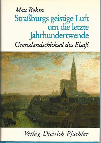 9783922923206: Strassburgs geistige Luft um die letzte Jahrhundertwende: Grenzlandschicksal des Elsass