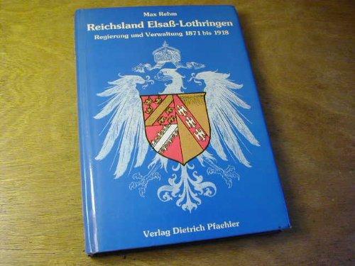 9783922923770: Reichsland Elsass-Lothringen: Regierung und Verwaltung, 1871 bis 1918 (Schriften der Erwin von Steinbach-Stiftung Frankfurt am Main) (German Edition)