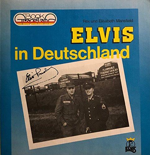 ELVIS IN DEUTSCHLAND Erinnerungen an die Jahre 1958-1960: Mansfield, Rex & Elisabeth