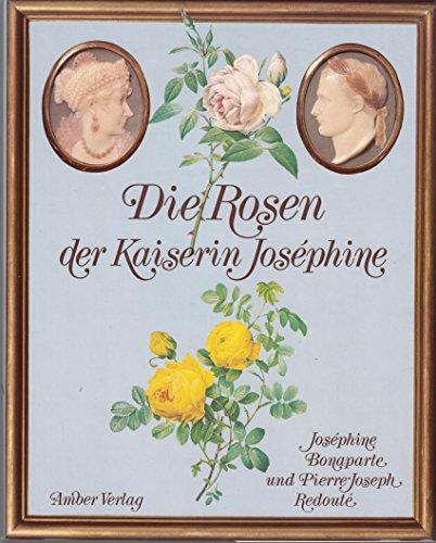 Die Rosen der Kaiserin Joséphine. Joséphine Bonaparte ; Pierre-Joseph Redouté. [Übers.: Antoinette Gittinger] - Joséphine [Mitarb.] und Pierre Joseph [Ill.] Redoute