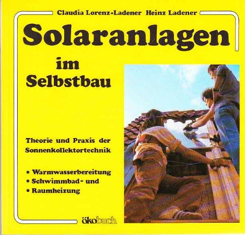 Solaranlagen im Selbstbau. Theorie und Praxis der: Lorenz-Ladener, Claudia; Ladener,