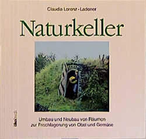Naturkeller. Umbau und Neubau von Räumen zur: Lorenz-Ladener, Claudia