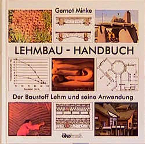 Lehmbau- Handbuch. Der Baustoff Lehm und seine: Minke, Gernot