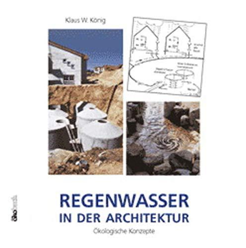 Regenwasser in der Architektur. Ökologische Konzepte: Klaus W. König