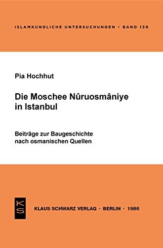 Die Moschee Nuruosmaniye in Istanbul: Beiträge zur: Pia, Hochhut: