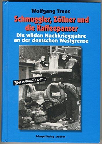 Schmuggler, Zöllner und die Kaffeepanzer: Die wilden: Wolfgang Trees