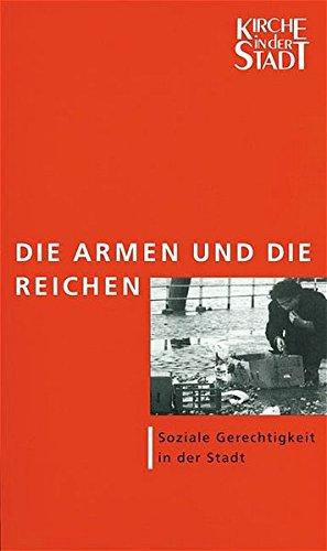 Die Armen und die Reichen : Soziale Gerechtigkeit in der Stadt?: Hans W Dannowski