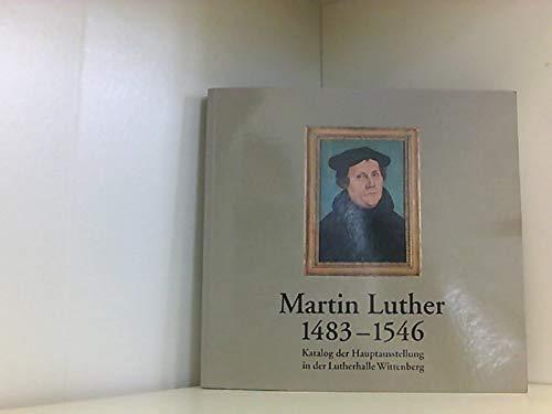 9783923024582: Martin Luther, 1483 bis 1546: Katalog der Hauptausstellung in der Lutherhalle Wittenberg (German Edition)