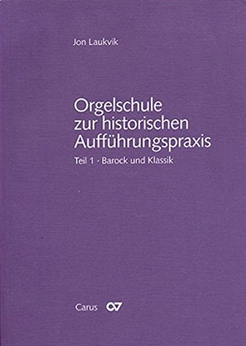 Orgelschule zur historischen Auffuhrungspraxis 01: Grundzuge des Orgelspiels unter Berucksichtigung...