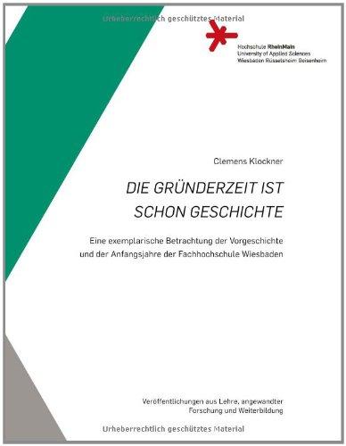 9783923068531: Die Gründerzeit ist schon Geschichte:: Eine exemplarische Betrachtung der Vorgeschichte und der Anfangsjahre der Fachhochschule Wiesbaden