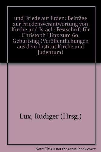 9783923095186: --und Friede auf Erden: Beitrage zur Friedensverantwortung von Kirche und Israel : Festschrift fur Christoph Hinz zum 60. Geburtstag ... Kirche und Judentum) (German Edition)