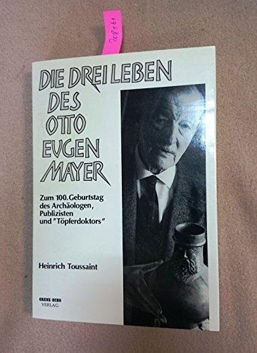 9783923099603: Die drei Leben des Otto Eugen Mayer. Zum 100. Geburtstag des Archäologen, Publizisten und Töpferdoktors