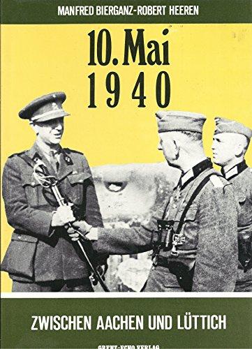 10. Mai 1940 Zwischen Aachen Und Luttich: Bierganz, Manfred; Heeren, Robert